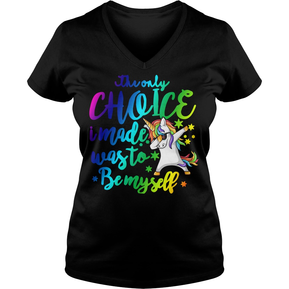 Unicorn Dabbing The only choice I made was to be myself V-neck t-shirt
