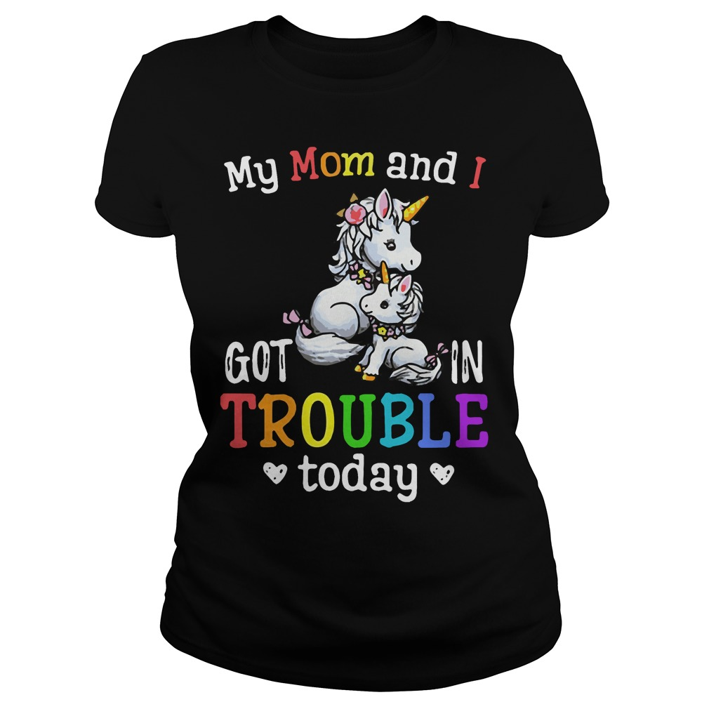 Unicorn My mom and I got in trouble today shirt