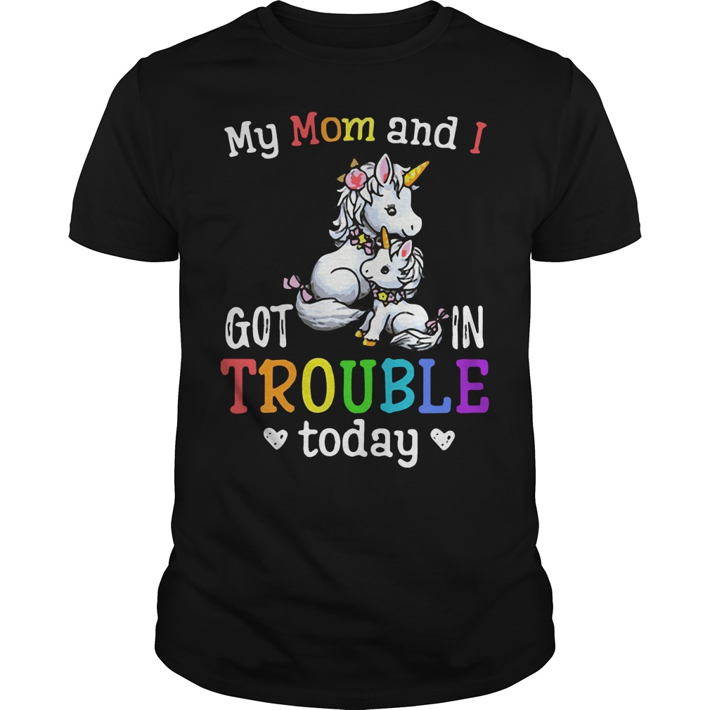 Unicorn My mom and I got in trouble today Guys shirt