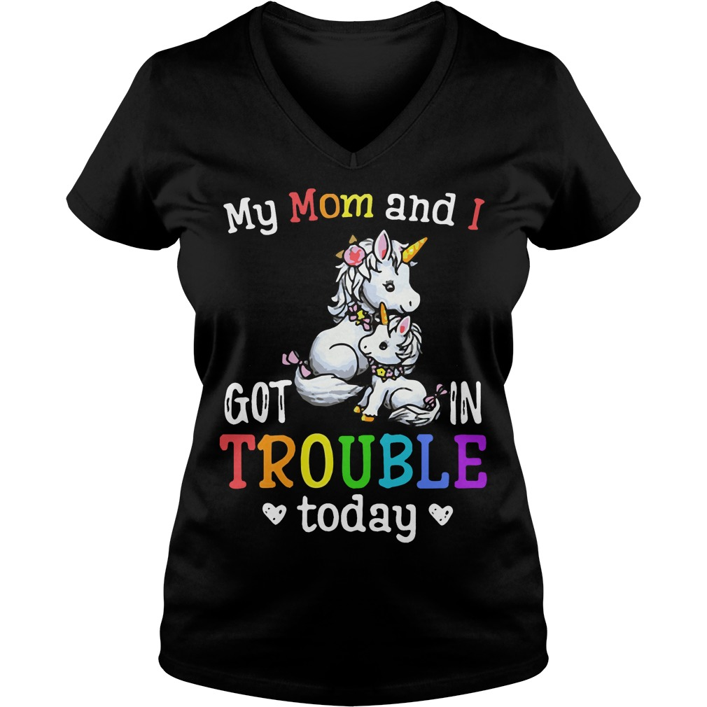 Unicorn My mom and I got in trouble today V-neck t-shirt