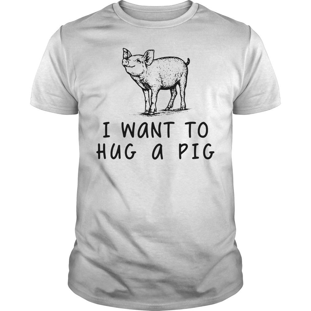 I want to hug a Pig shirt