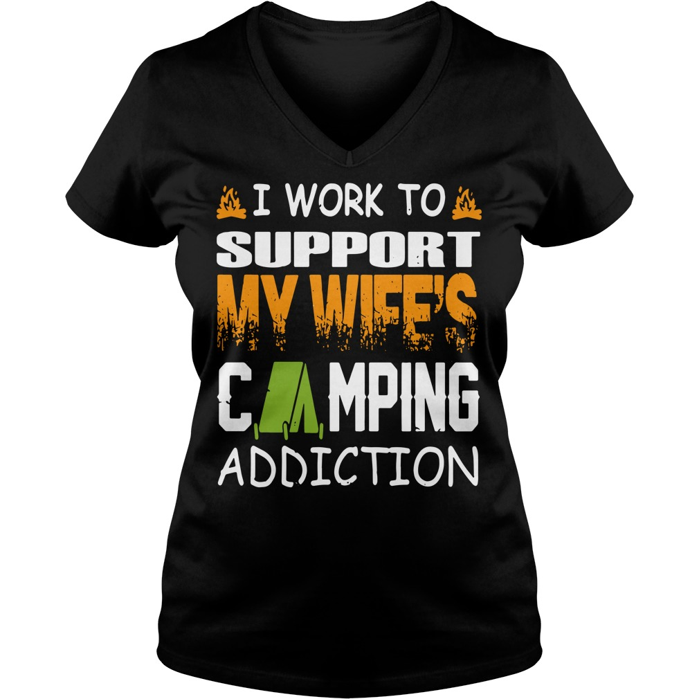 I work to support my wife's camping addiction V-neck t-shirt