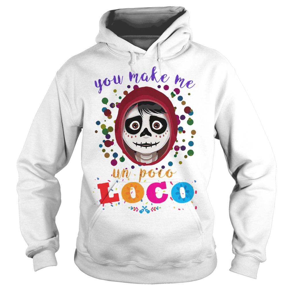 You make me un Poco Loco Hoodie