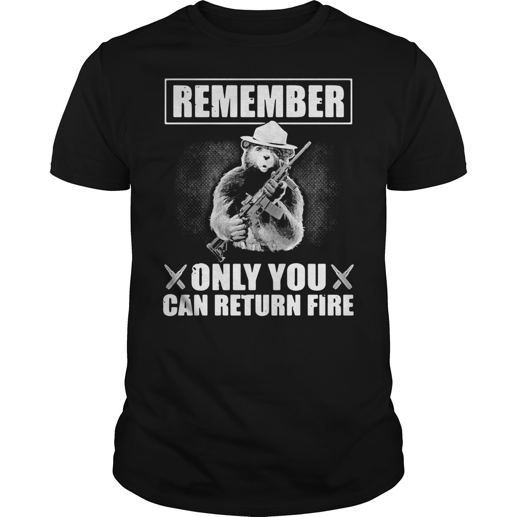Bear remember only you can return fire shirt