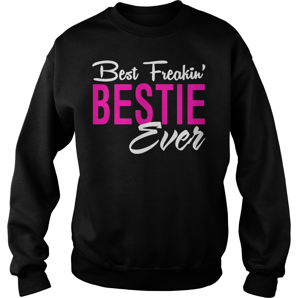 Best freaking bestie ever Sweater