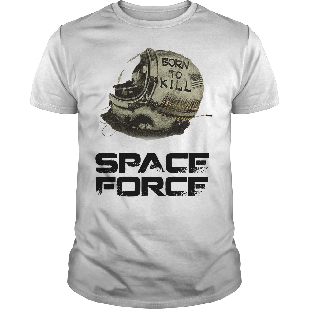 Born to kill space force Guys shirt