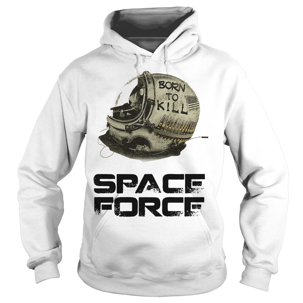 Born to kill space force Hoodie