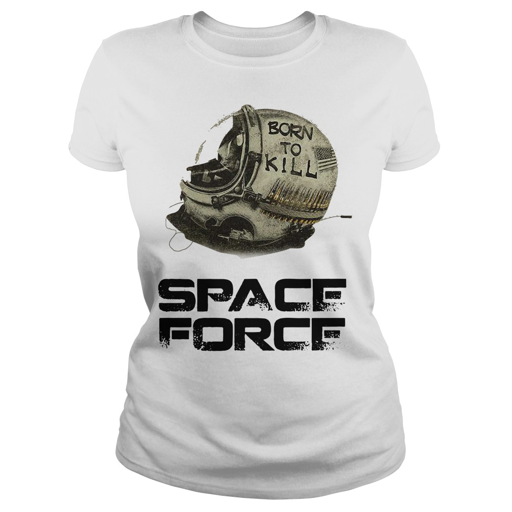 Born to kill space force Ladies tee