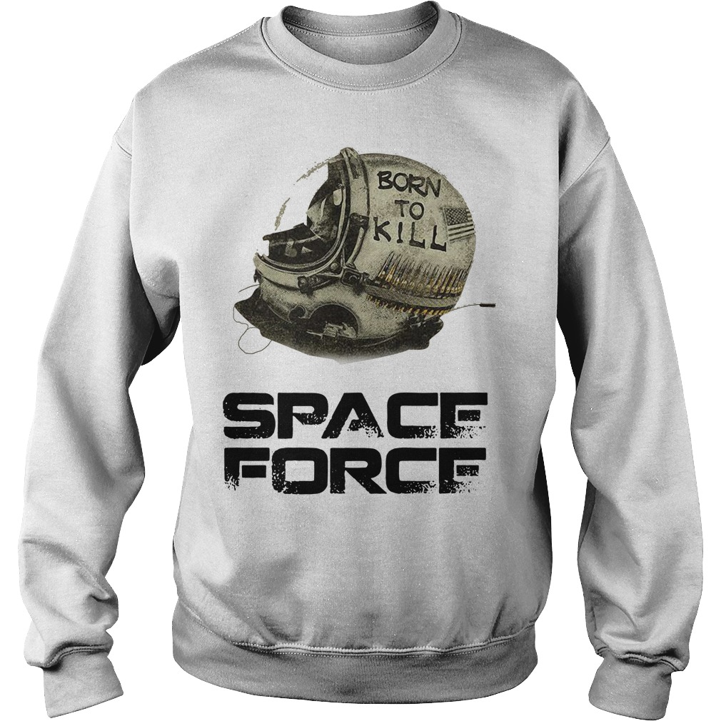 Born to kill space force Sweater