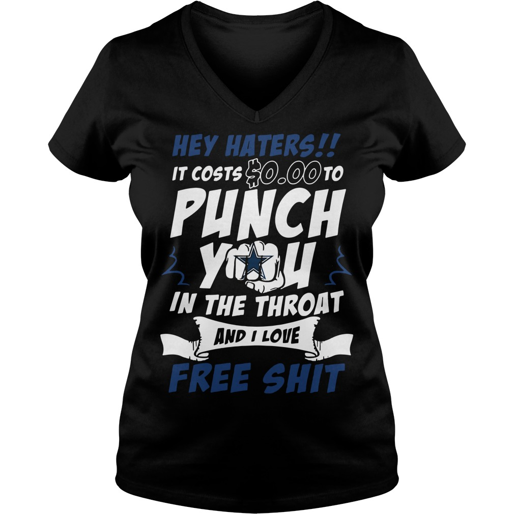 Dallas Cowboys Hey haters It costs 0 to punch you in the throat V-neck t-shirt
