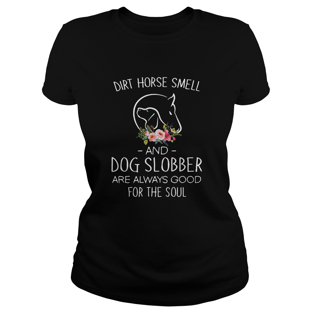 Dirt horse smell and dog slobber are always good for the soul Ladies tee
