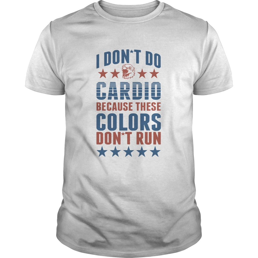 I don't do cardio because these colors don't run Guys shirt