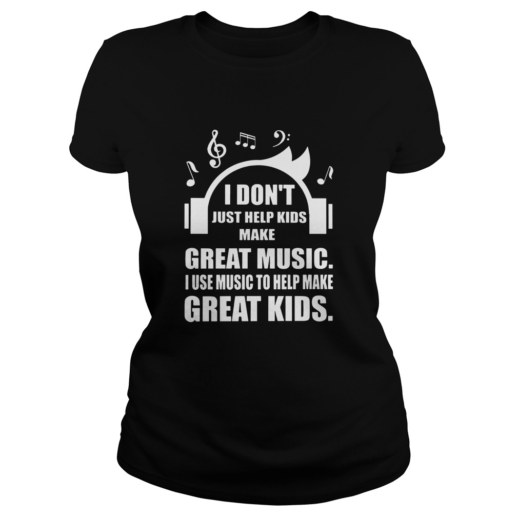 I don't just help kids make great music Ladies tee