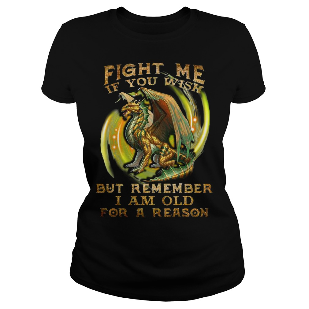 Dragon fight me if you wish but remember I am old for a reason Ladies tee