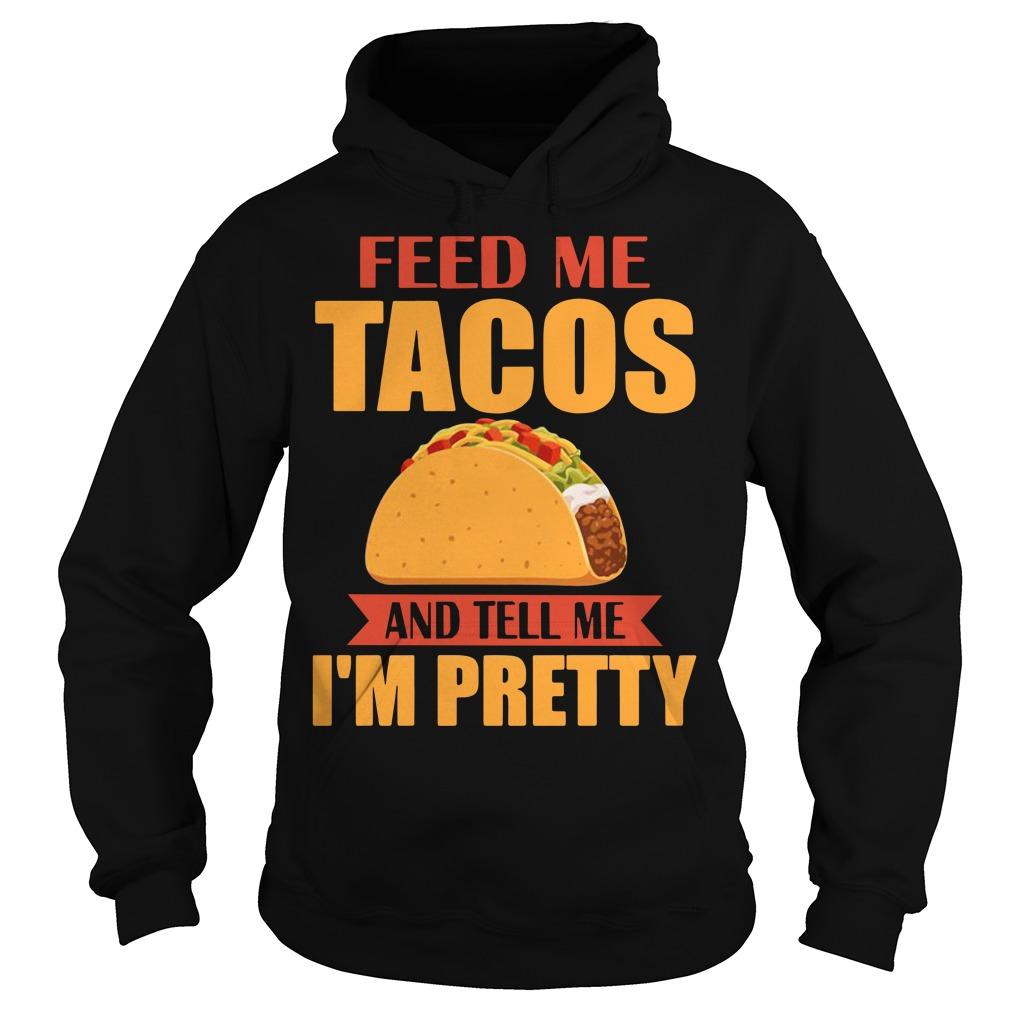 Feed me tacos and tell me I'm pretty Hoodie