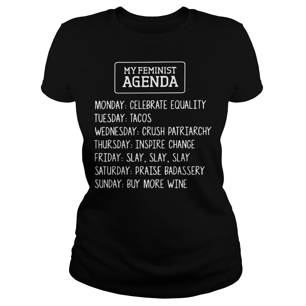 My Feminist Agenda - Monday celebrate equality Tuesday tacos Ladies tee