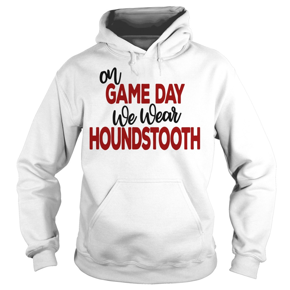 On game day we wear houndstooth Hoodie