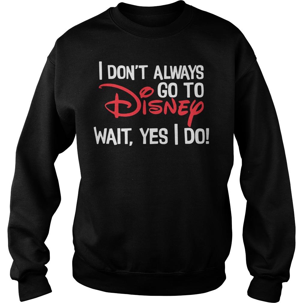 I don't always go to disney wait yes I do Sweater