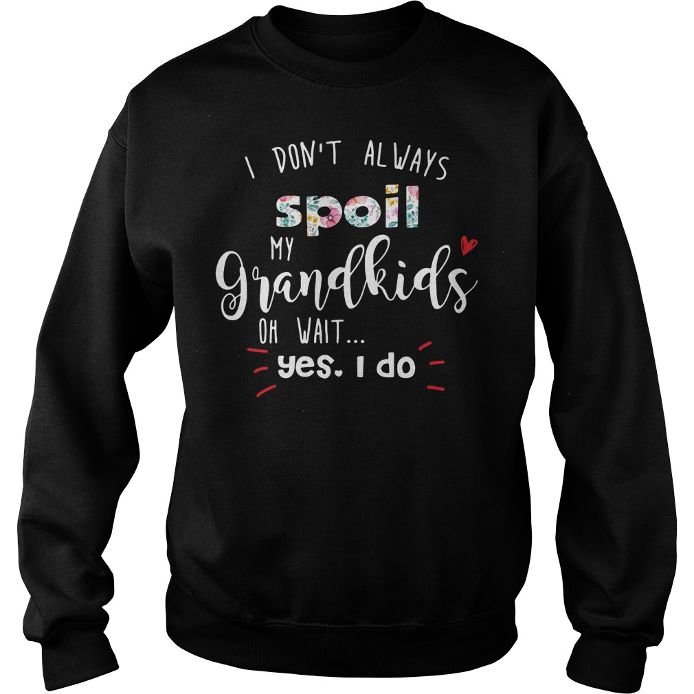 I don't always spoil my grandkids of wait yes I do Sweater