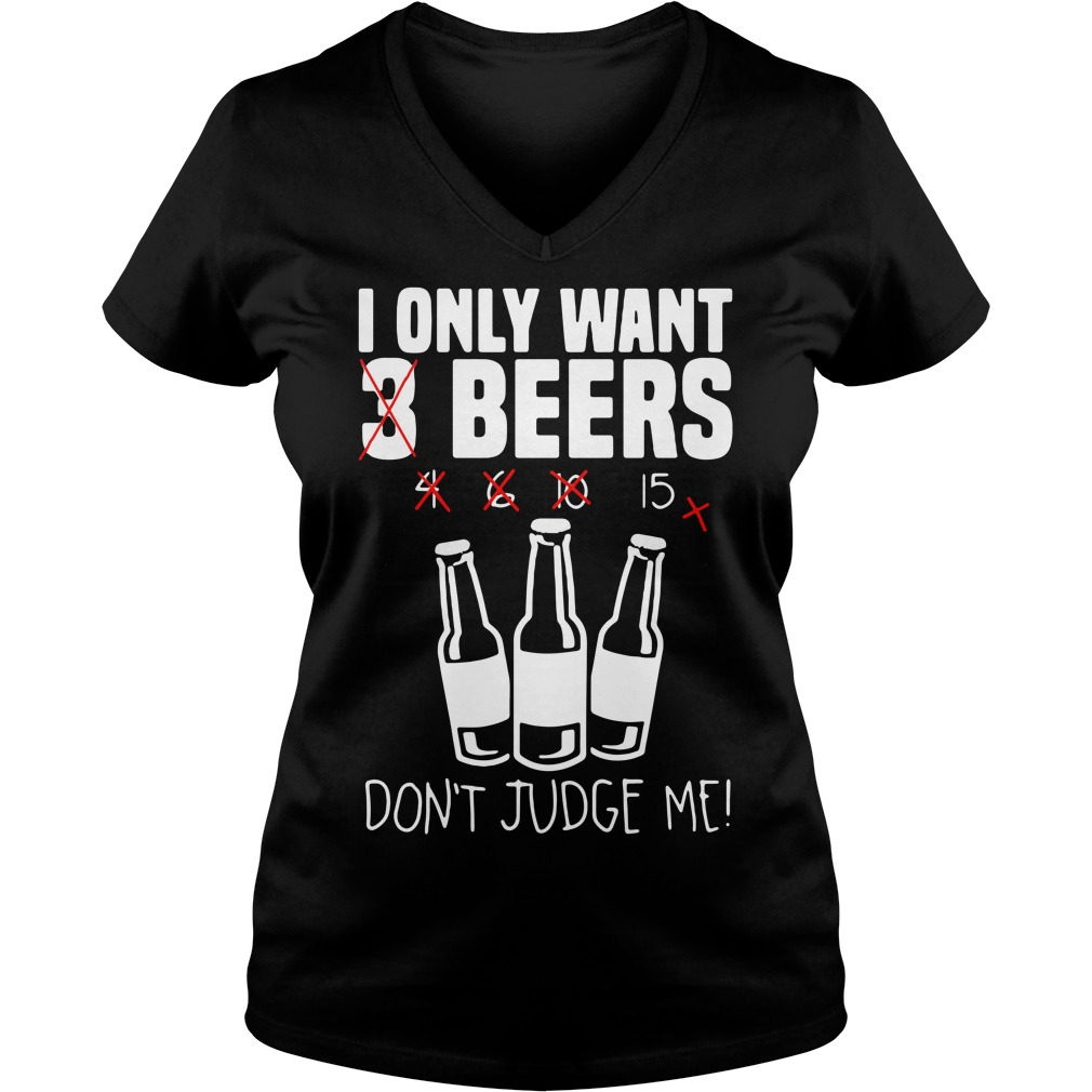 I only want 3 beers don't judge me V-neck T-shirt
