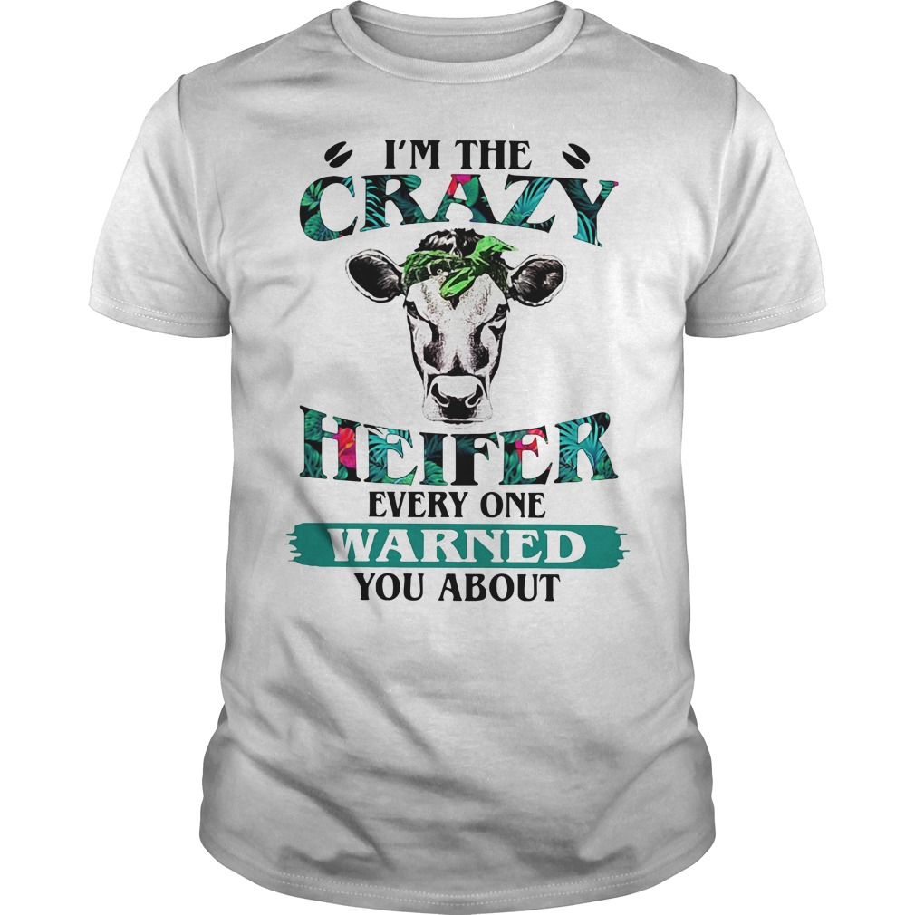 I'm crazy heifer everry one warned you about Guys shirt