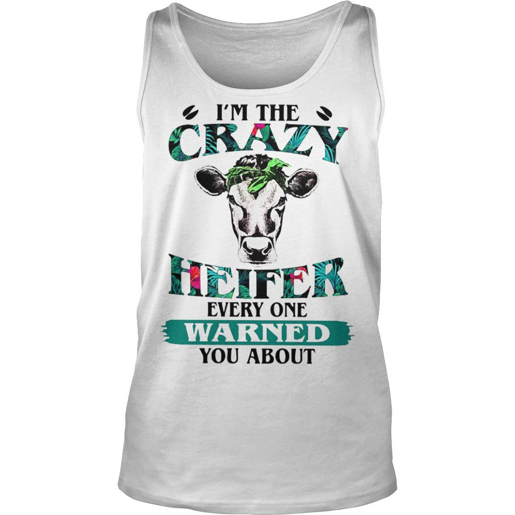 I'm crazy heifer everry one warned you about Tank top