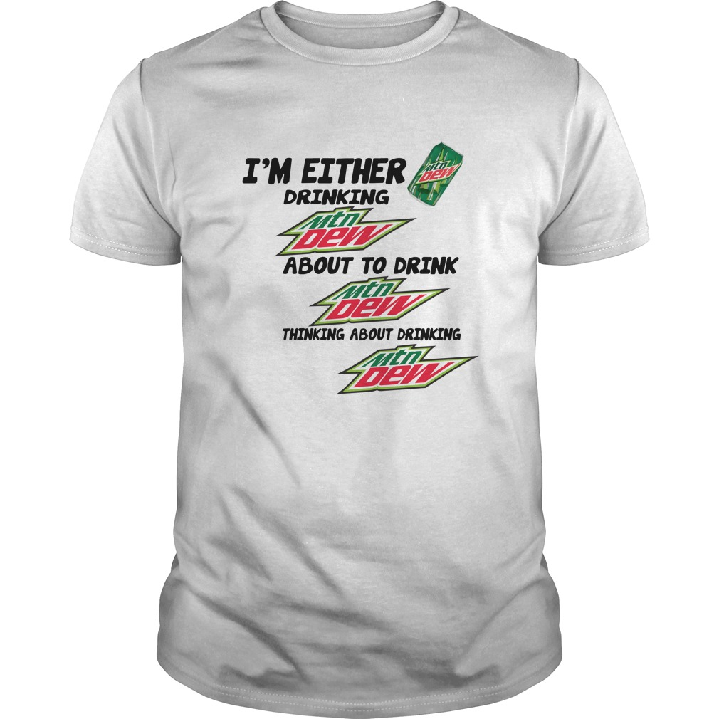 I'm either drinking Mtn Dew Guys shirt