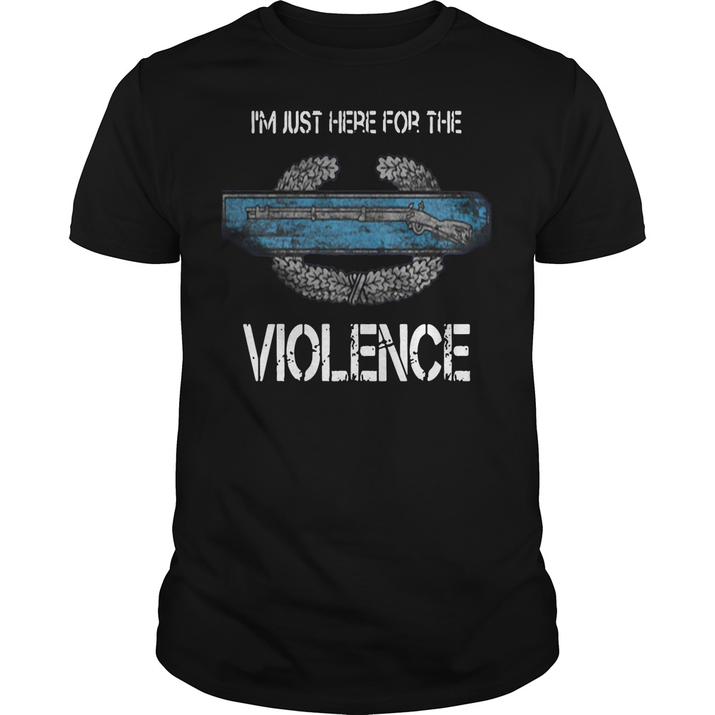 I'm just here for the CIB violence Guys shirt