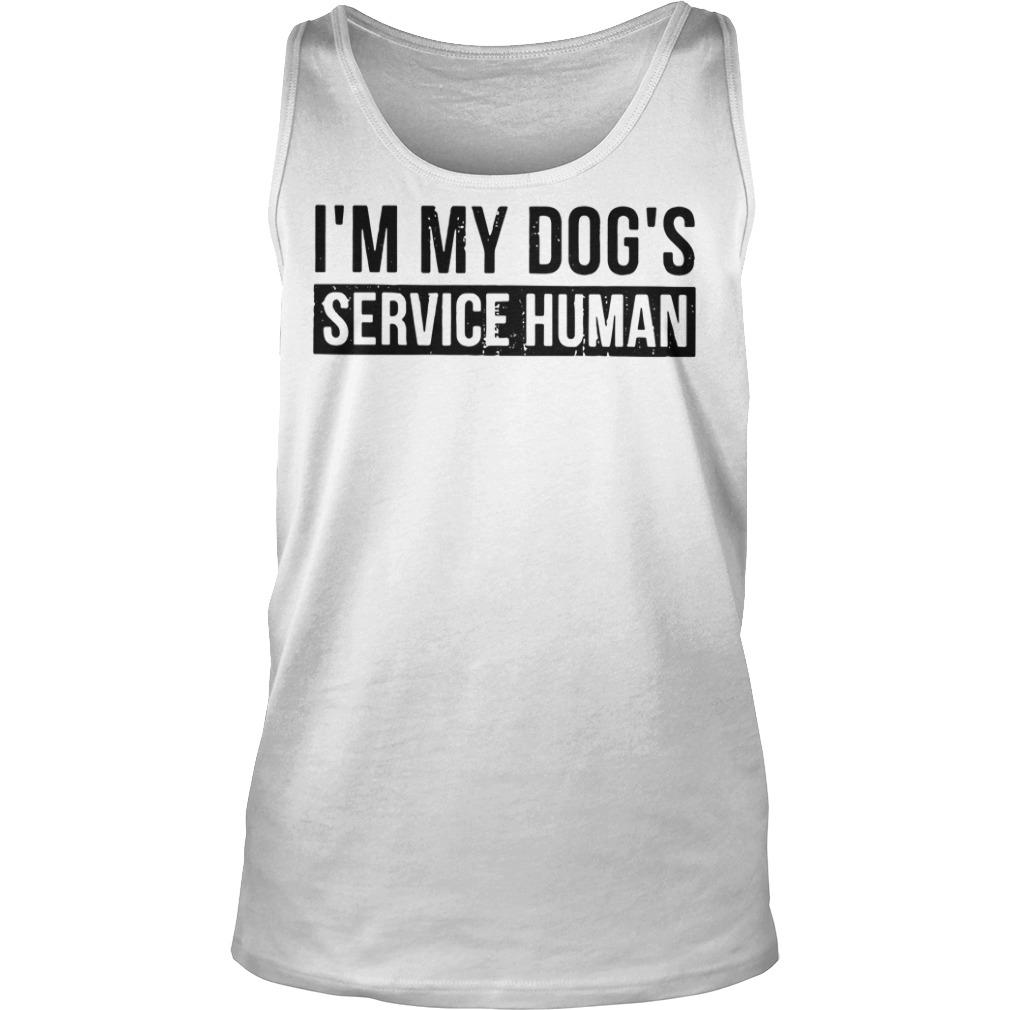 I'm my dog's service human Tank top