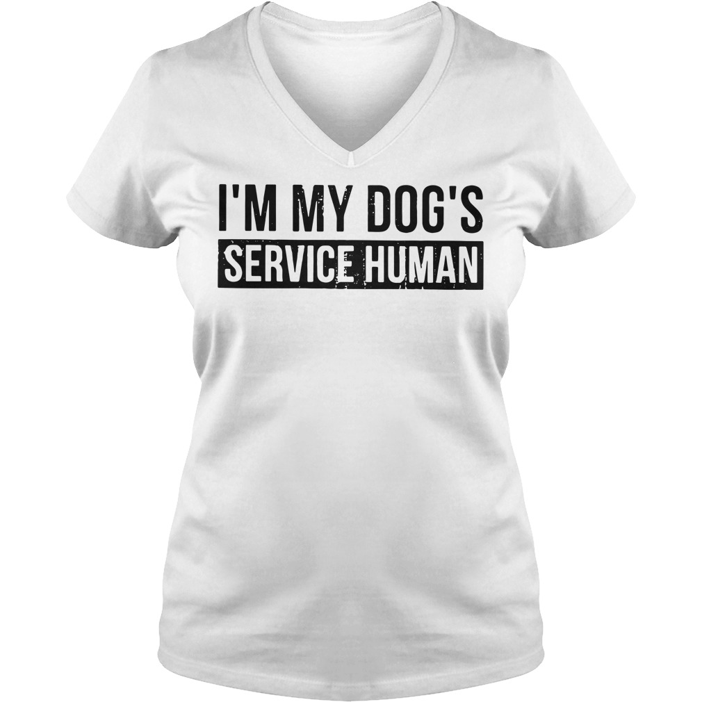 I'm my dog's service human V-neck T-shirt