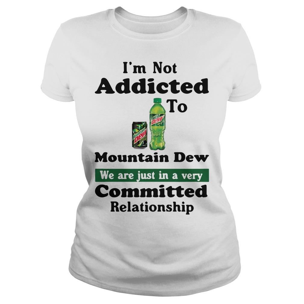 I'm not addicted to Mountain Dew Ladies tee