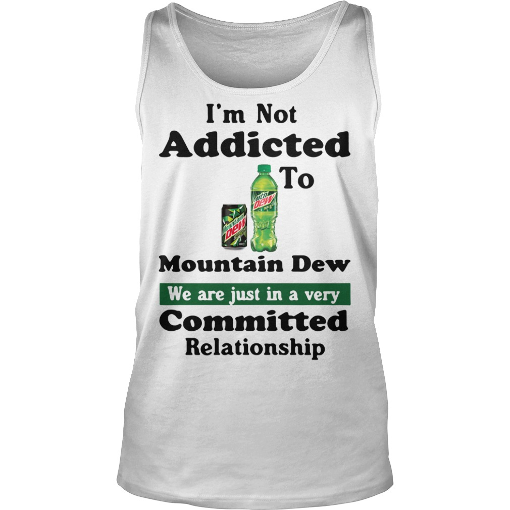 I'm not addicted to Mountain Dew Tank top