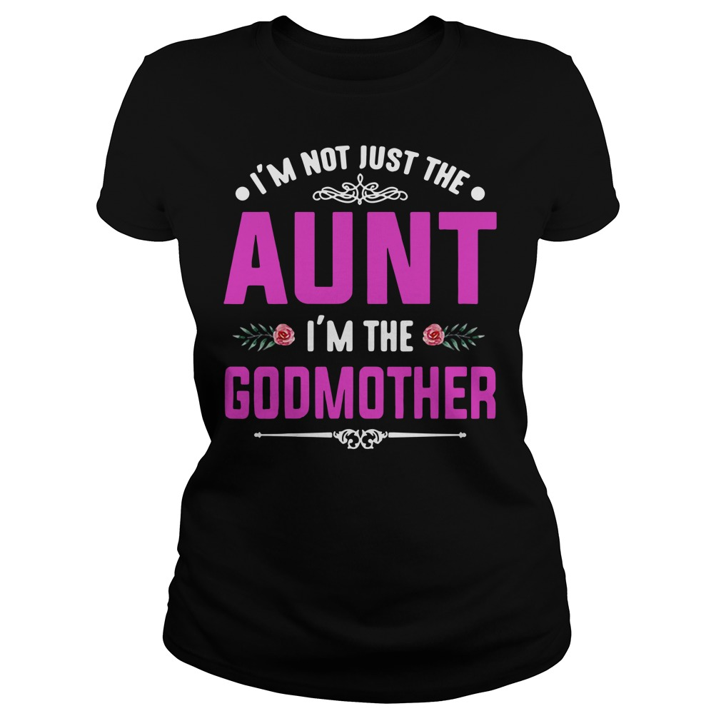 I'm not just the aunt I'm the godmother Ladies tee