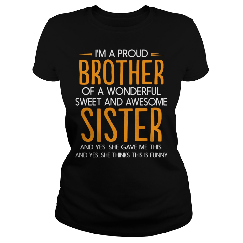 I'm a proud brother of a wonderful sweet and awesome sister Ladies tee