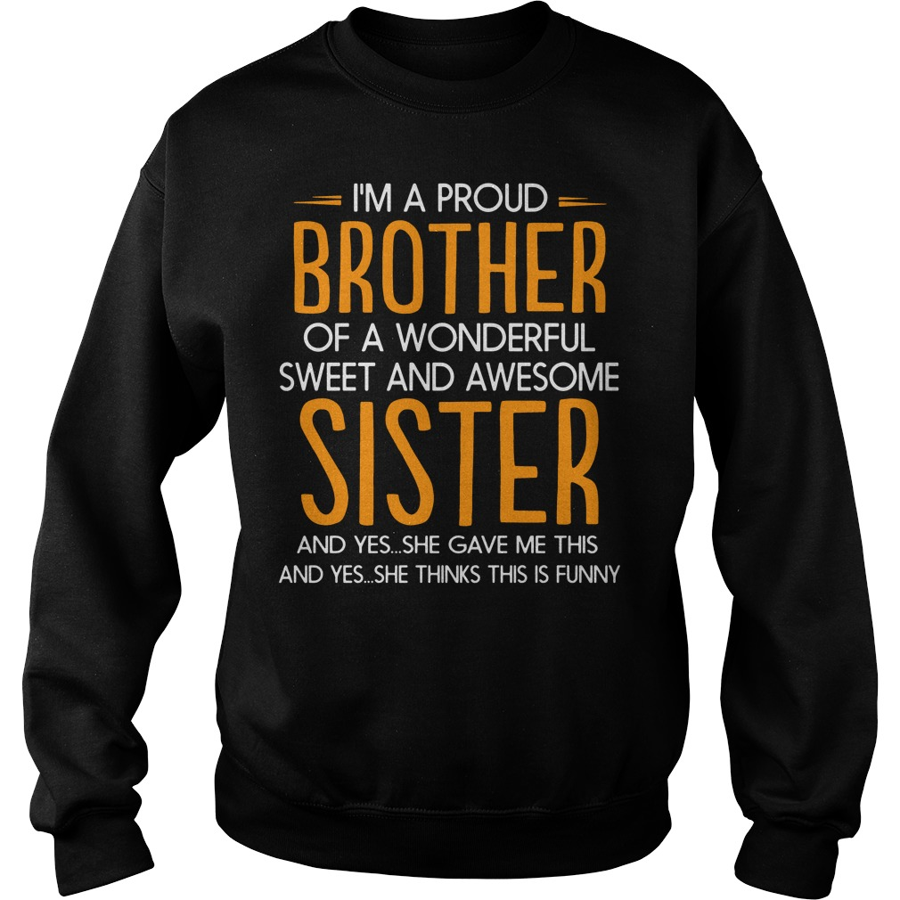 I'm a proud brother of a wonderful sweet and awesome sister Sweater