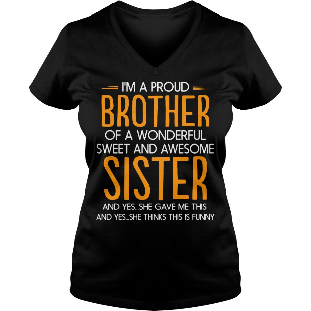 I'm a proud brother of a wonderful sweet and awesome sister V-neck T-shirt