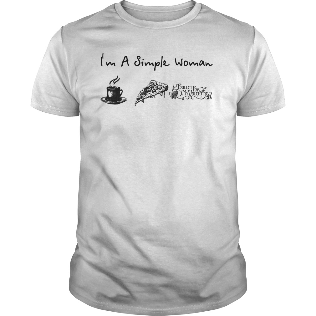 I'm a simple woman I like Coffee Pizza and Bullet for my Valentine Guys shirt