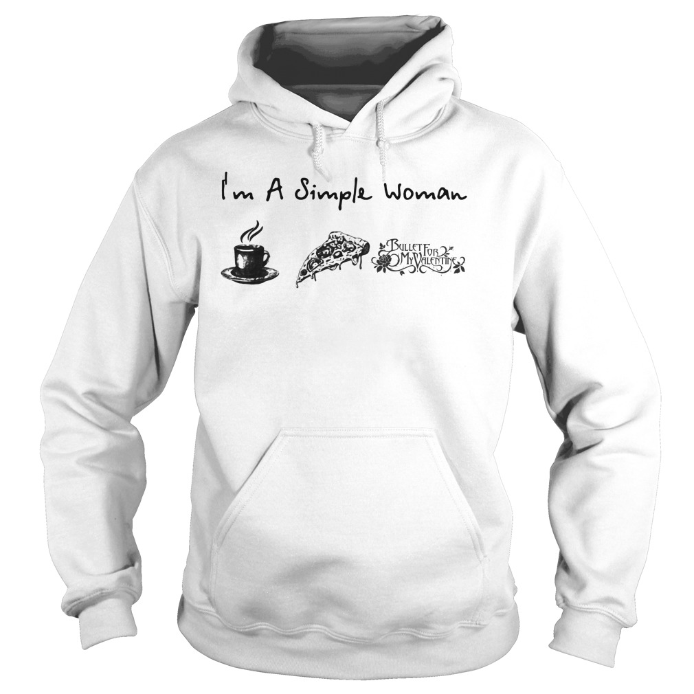 I'm a simple woman I like Coffee Pizza and Bullet for my Valentine Hoodie
