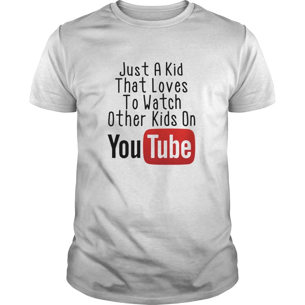 Just a kid who likes to watch other kids on youtube Guys shirt