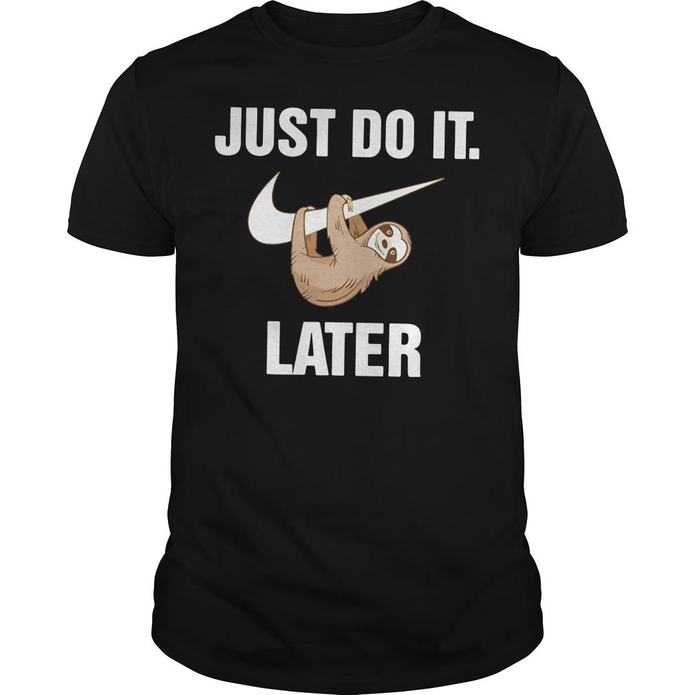 Just do it monkey later Guys shirt