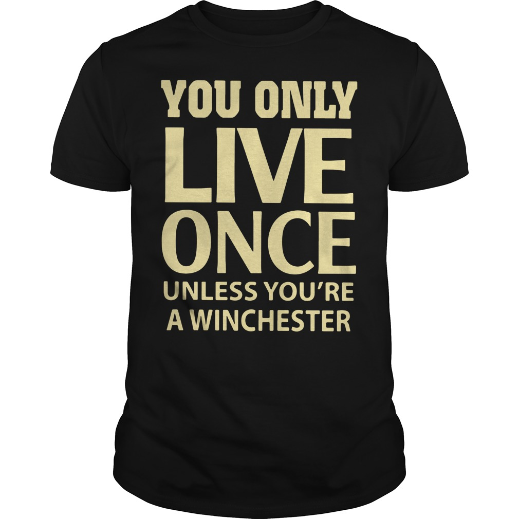 You only live once unless you're a winchester Guys shirt