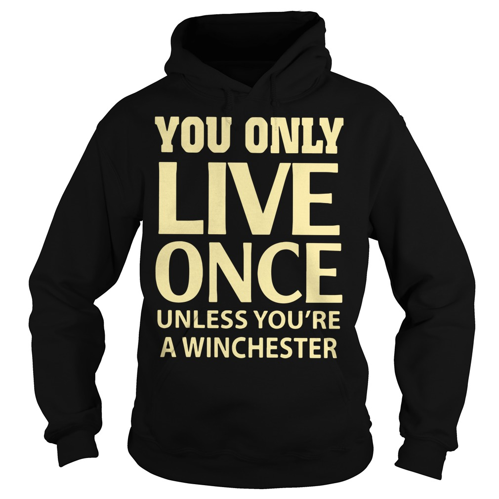 You only live once unless you're a winchester Hoodie