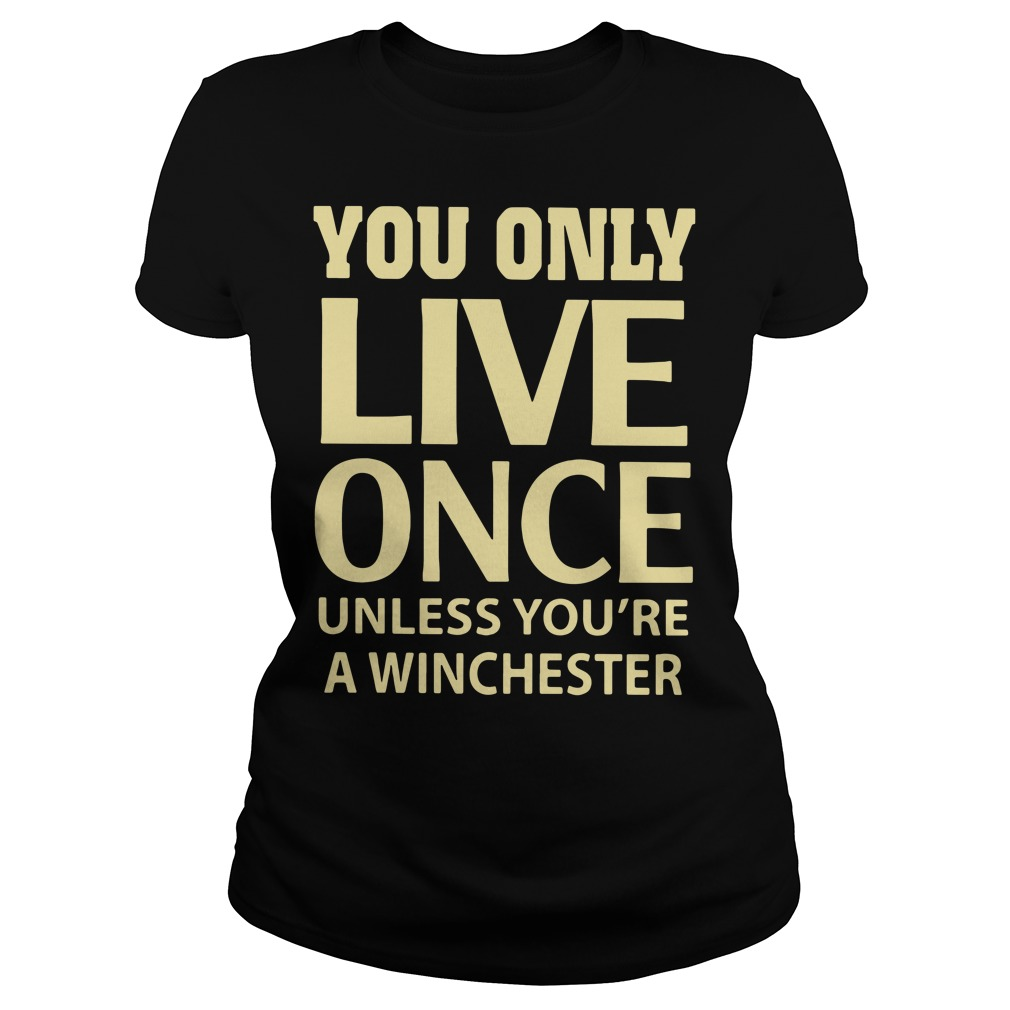 You only live once unless you're a winchester Ladies tee