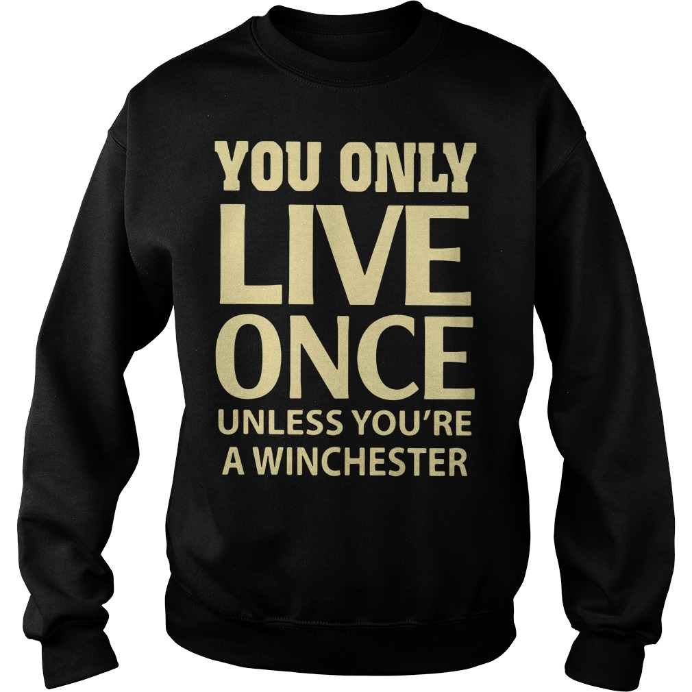 You only live once unless you're a winchester Sweater