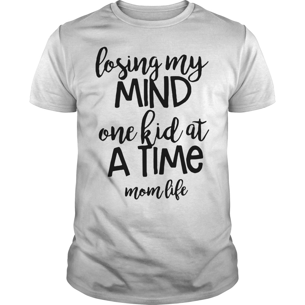Losing my mind one kid at a time mom life Guys shirt