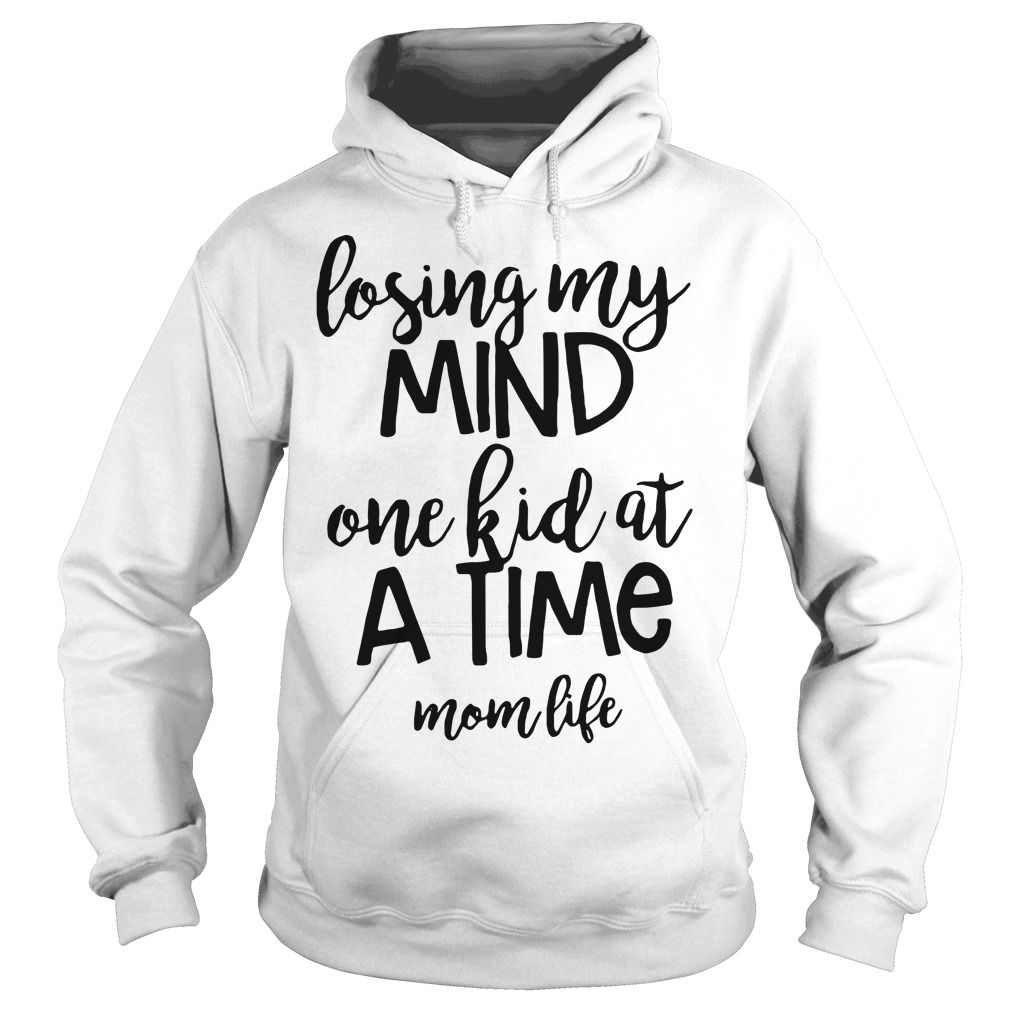 Losing my mind one kid at a time mom life Hoodie