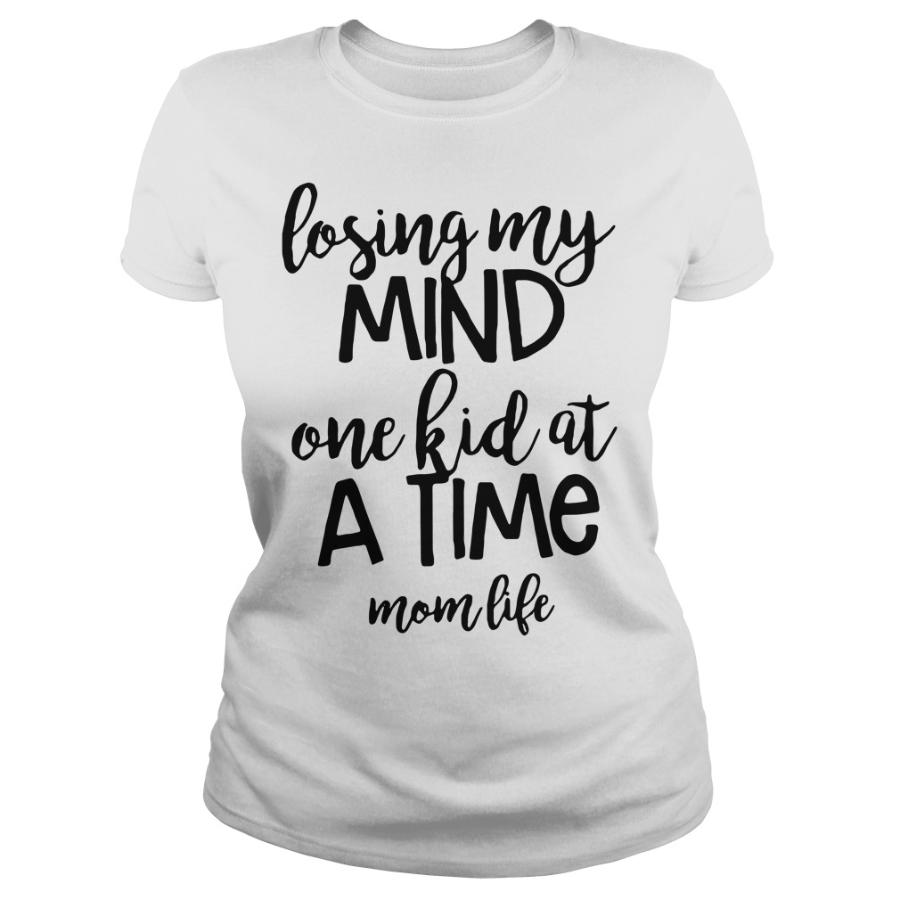 Losing my mind one kid at a time mom life Ladies tee