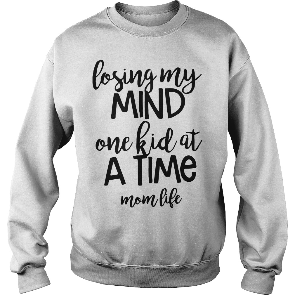 Losing my mind one kid at a time mom life Sweater