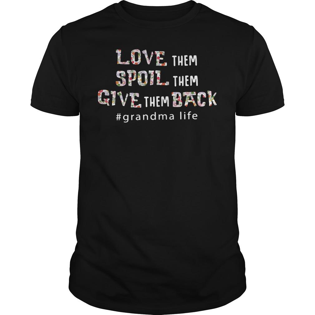 Love them spoil them give them back grandma life Guys shirt