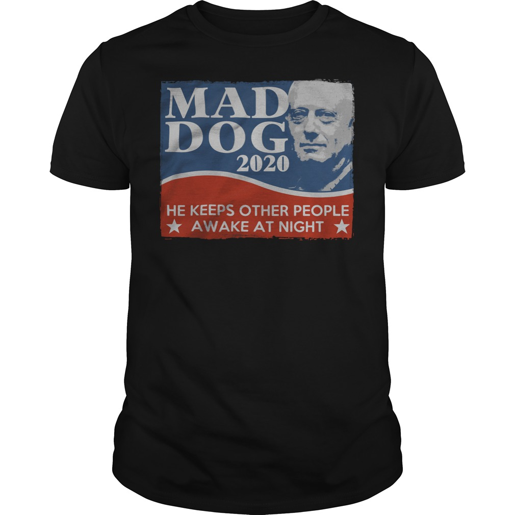 Mad dog 2020 he keeps other people awake at night Guys shirt